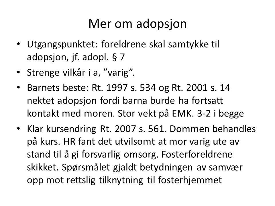 """Mer om adopsjon Utgangspunktet: foreldrene skal samtykke til adopsjon, jf. adopl. § 7 Strenge vilkår i a, """"varig"""". Barnets beste: Rt. 1997 s. 534 og R"""