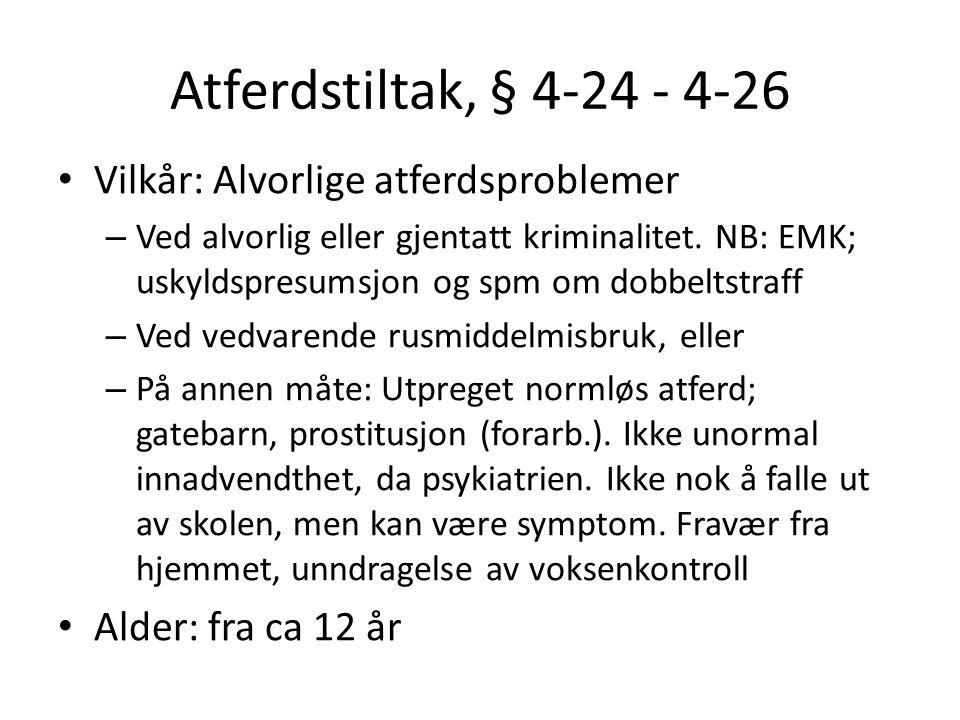 Atferdstiltak, § 4-24 - 4-26 Vilkår: Alvorlige atferdsproblemer – Ved alvorlig eller gjentatt kriminalitet. NB: EMK; uskyldspresumsjon og spm om dobbe