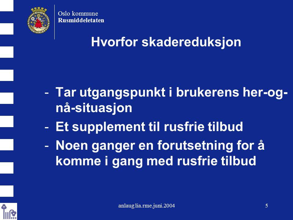 anlaug lia.rme.juni.200426 Oslo kommune Rusmiddeletaten Målsetting sprøyterom · Redusere offentlig sjenanse (public nuisance), dvs.