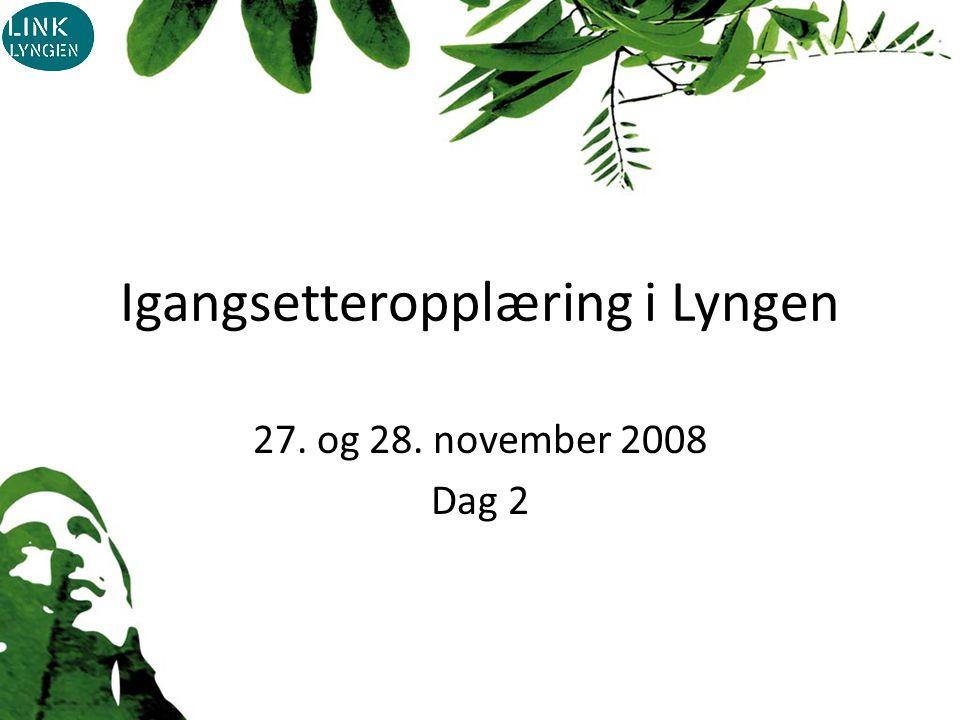 Igangsetteropplæring i Lyngen 27. og 28. november 2008 Dag 2