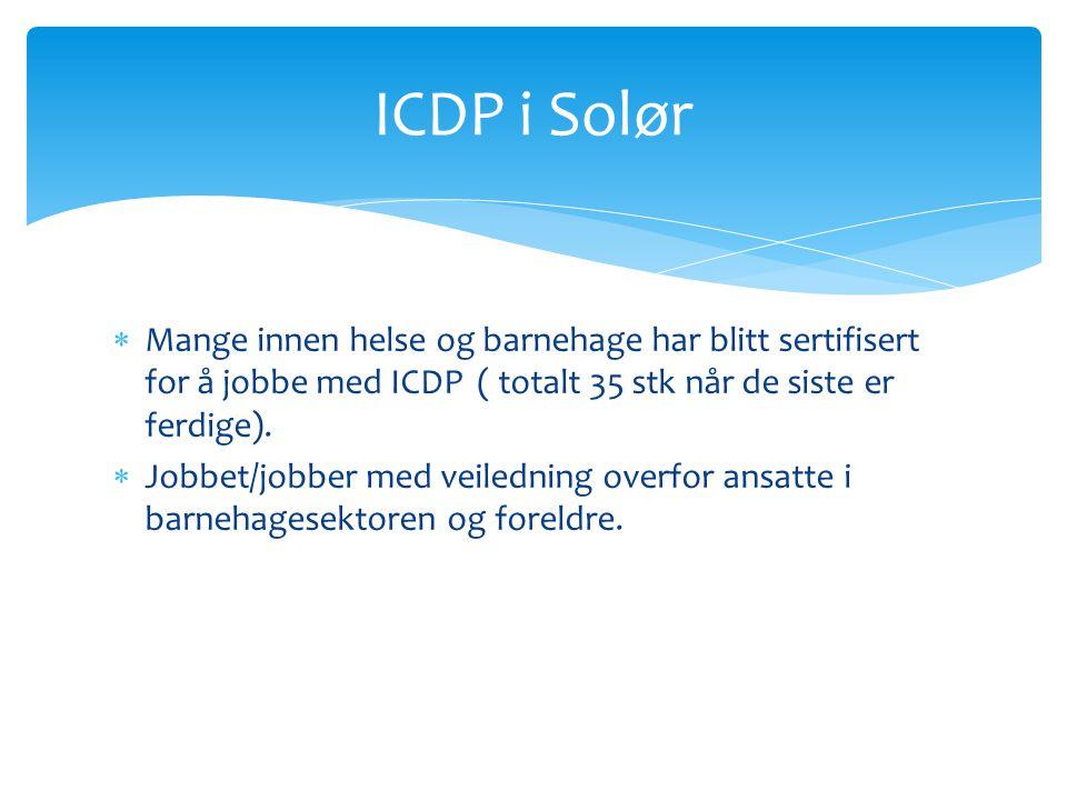  Mange innen helse og barnehage har blitt sertifisert for å jobbe med ICDP ( totalt 35 stk når de siste er ferdige).  Jobbet/jobber med veiledning o