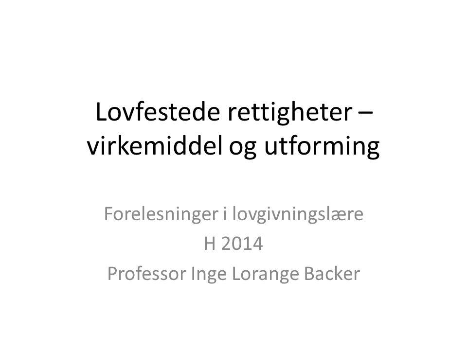 Lovfestede rettigheter – virkemiddel og utforming Forelesninger i lovgivningslære H 2014 Professor Inge Lorange Backer