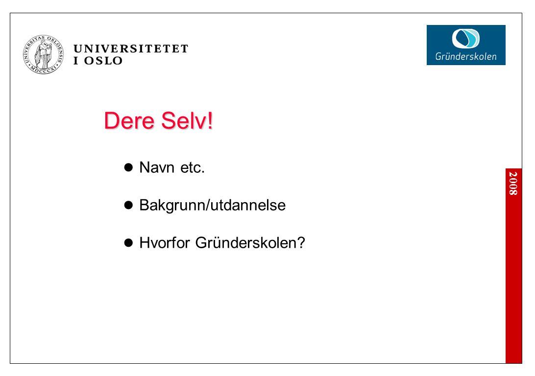 2008 Dere Selv! Navn etc. Bakgrunn/utdannelse Hvorfor Gründerskolen?
