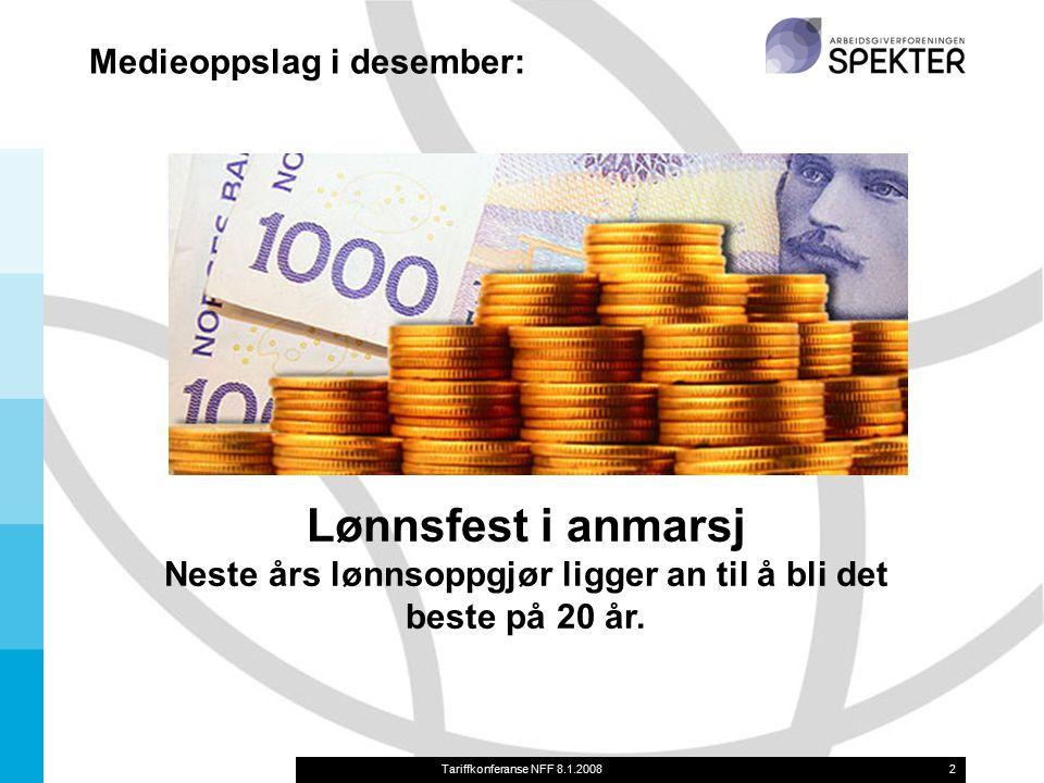 Tariffkonferanse NFF 8.1.20082 Lønnsfest i anmarsj Neste års lønnsoppgjør ligger an til å bli det beste på 20 år. Medieoppslag i desember: