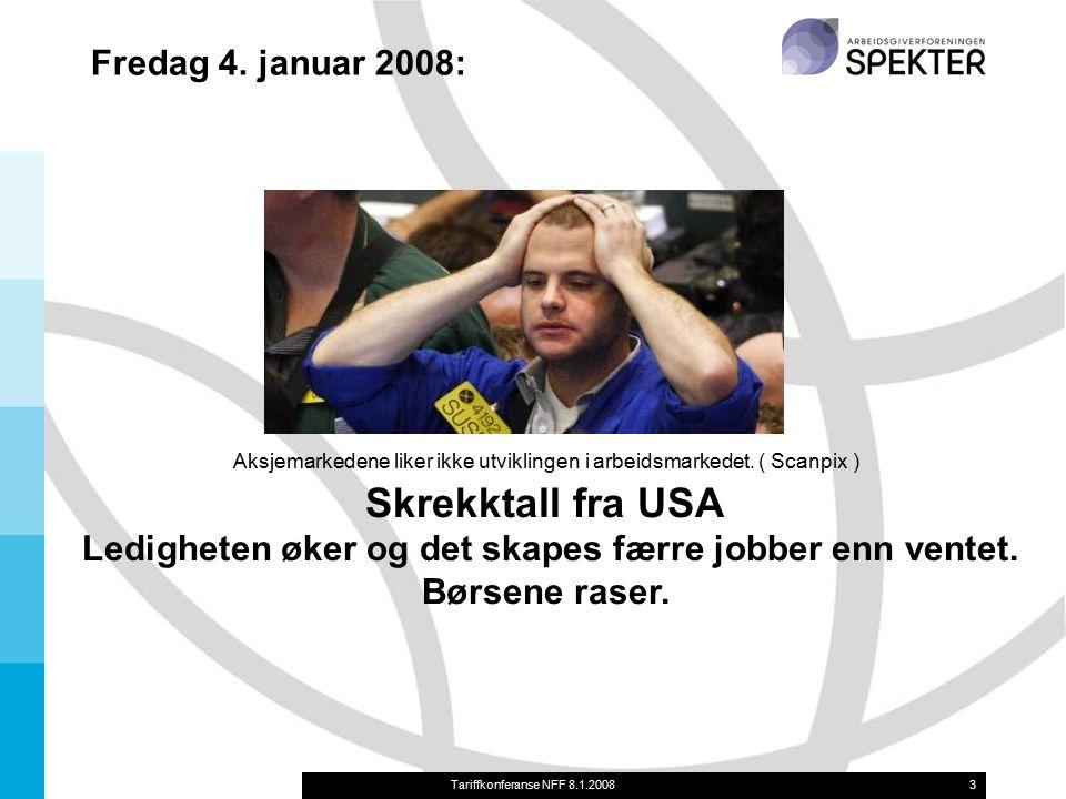 Tariffkonferanse NFF 8.1.20083 Aksjemarkedene liker ikke utviklingen i arbeidsmarkedet. ( Scanpix ) Skrekktall fra USA Ledigheten øker og det skapes f