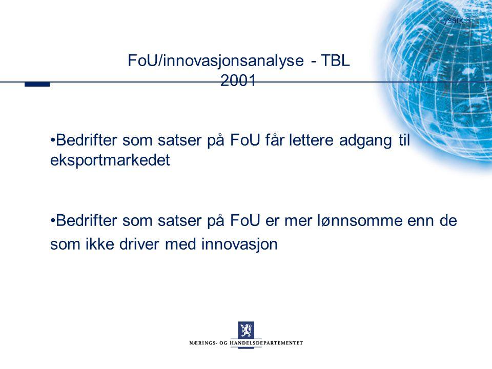 FoU/innovasjonsanalyse - TBL 2001 Bedrifter som satser på FoU får lettere adgang til eksportmarkedet Bedrifter som satser på FoU er mer lønnsomme enn