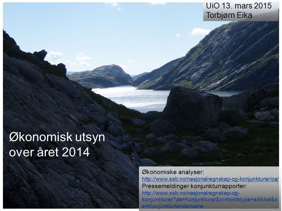 Økonomisk utsyn over året 2014 UiO 13. mars 2015 Torbjørn Eika Økonomiske analyser: http://www.ssb.no/nasjonalregnskap-og-konjunkturer/oa/ Pressemeldi