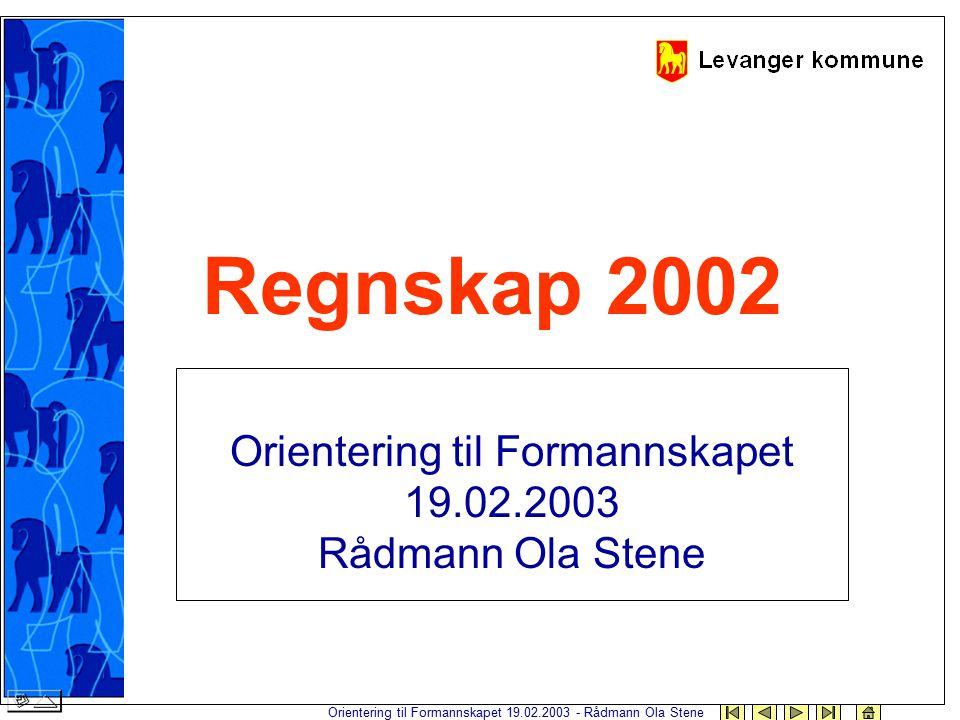 Orientering til Formannskapet 19.02.2003 - Rådmann Ola Stene Regnskap 2002 Orientering til Formannskapet 19.02.2003 Rådmann Ola Stene