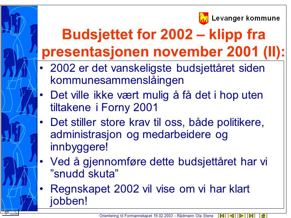 Orientering til Formannskapet 19.02.2003 - Rådmann Ola Stene Budsjettet for 2002 – klipp fra presentasjonen november 2001 (II): 2002 er det vanskeligs