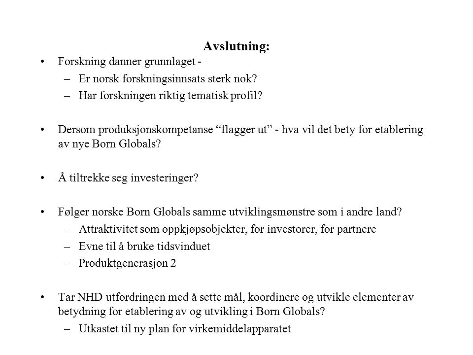 Avslutning: Forskning danner grunnlaget - –Er norsk forskningsinnsats sterk nok.