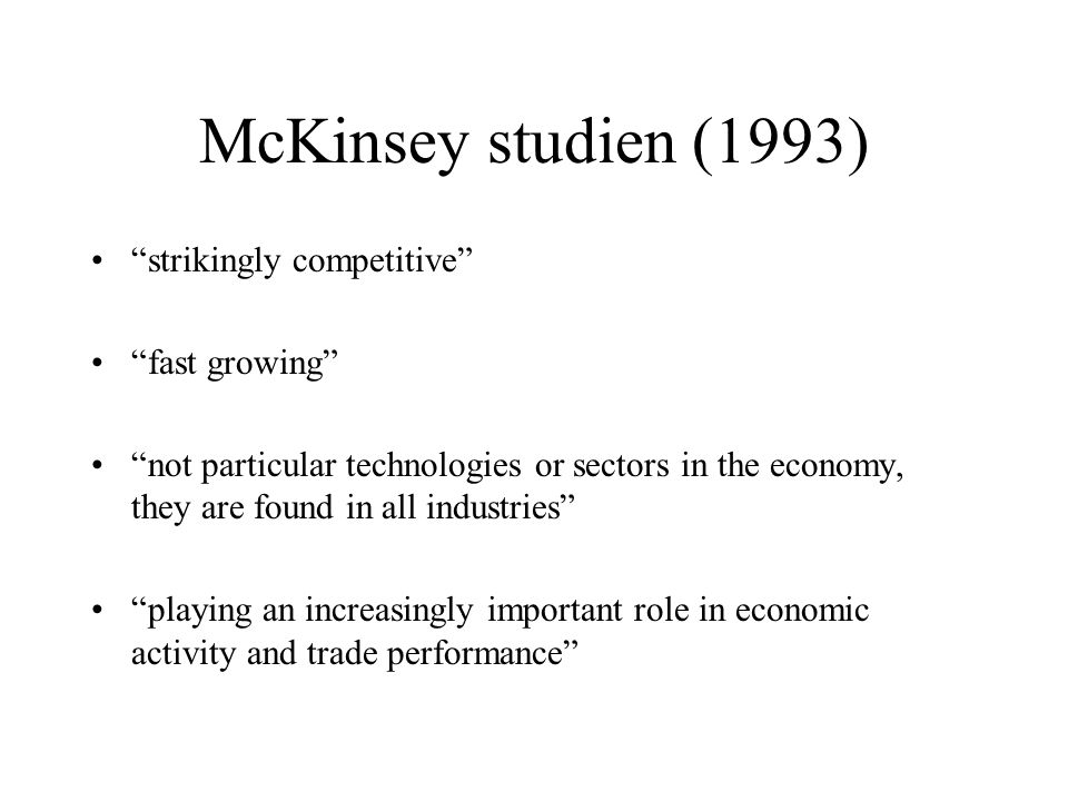 McKinsey studien (1993) strikingly competitive fast growing not particular technologies or sectors in the economy, they are found in all industries playing an increasingly important role in economic activity and trade performance