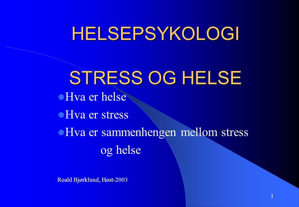 1 HELSEPSYKOLOGI STRESS OG HELSE Hva er helse Hva er stress Hva er sammenhengen mellom stress og helse Roald Bjørklund, Høst-2003