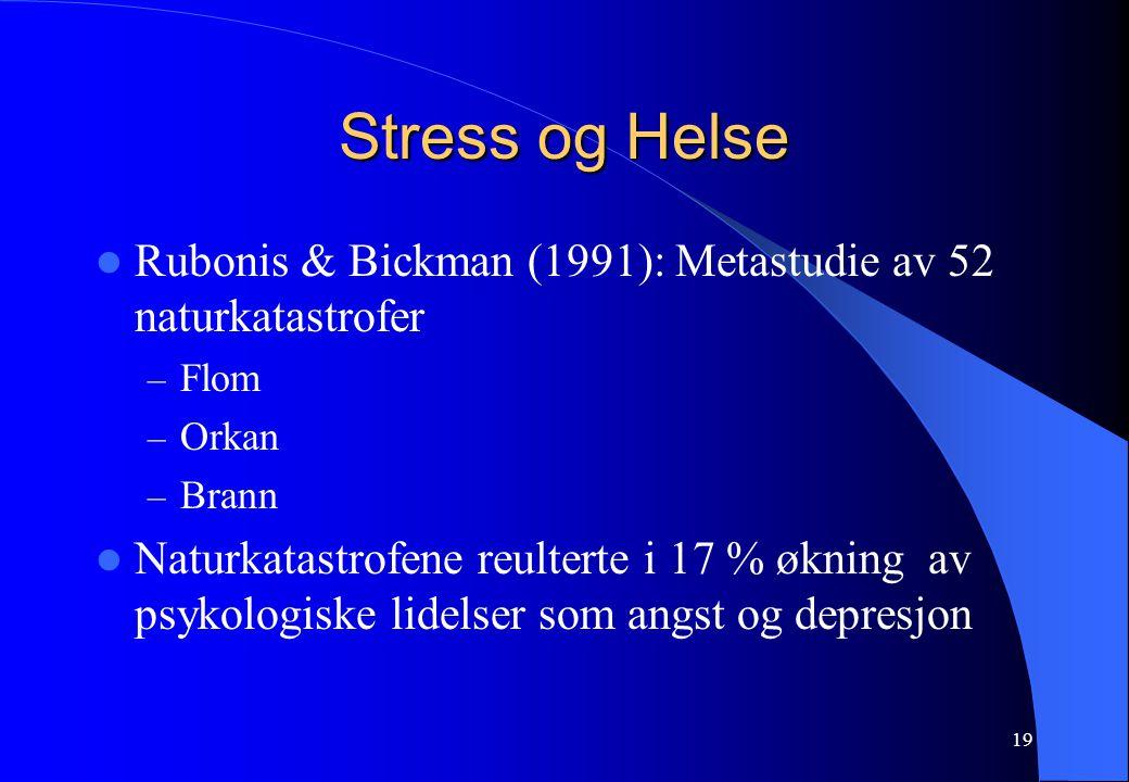 19 Stress og Helse Rubonis & Bickman (1991): Metastudie av 52 naturkatastrofer – Flom – Orkan – Brann Naturkatastrofene reulterte i 17 % økning av psykologiske lidelser som angst og depresjon