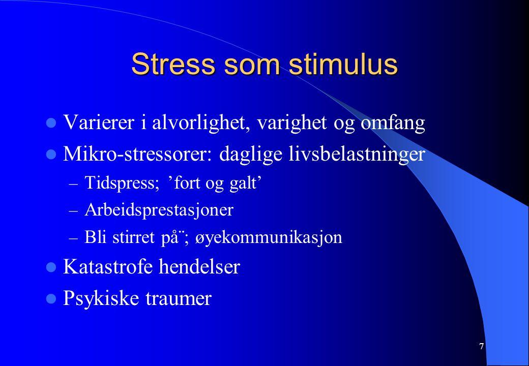 7 Stress som stimulus Varierer i alvorlighet, varighet og omfang Mikro-stressorer: daglige livsbelastninger – Tidspress; 'fort og galt' – Arbeidsprestasjoner – Bli stirret på¨; øyekommunikasjon Katastrofe hendelser Psykiske traumer
