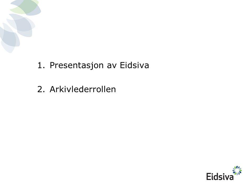 1.Presentasjon av Eidsiva 2.Arkivlederrollen