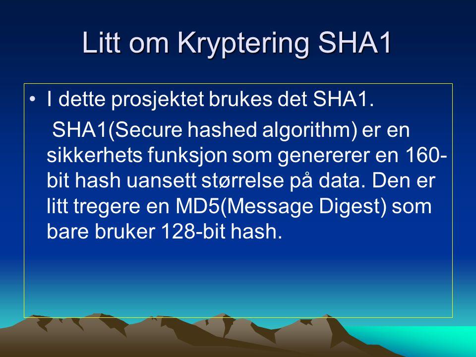 Litt om Kryptering SHA1 I dette prosjektet brukes det SHA1. SHA1(Secure hashed algorithm) er en sikkerhets funksjon som genererer en 160- bit hash uan