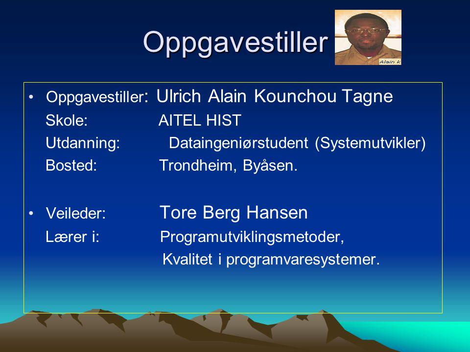 Oppgavestiller Oppgavestiller : Ulrich Alain Kounchou Tagne Skole: AITEL HIST Utdanning: Dataingeniørstudent (Systemutvikler) Bosted: Trondheim, Byåsen.