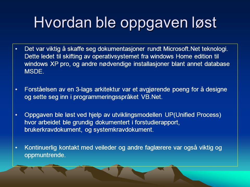 Hvordan ble oppgaven løst Det var viktig å skaffe seg dokumentasjoner rundt Microsoft.Net teknologi.