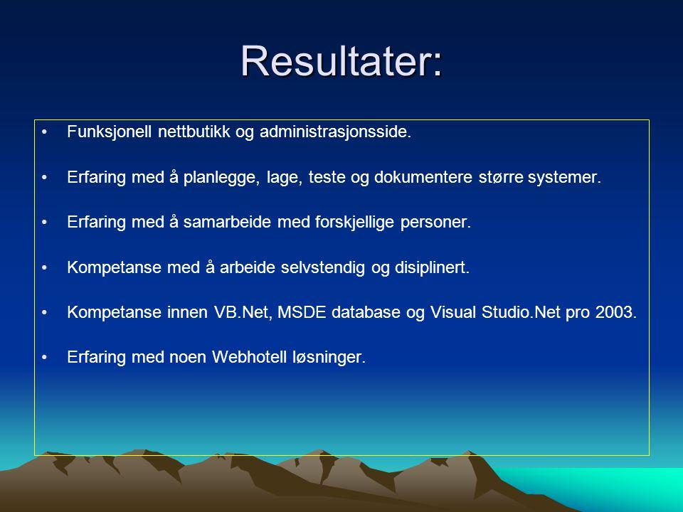 Resultater: Funksjonell nettbutikk og administrasjonsside. Erfaring med å planlegge, lage, teste og dokumentere større systemer. Erfaring med å samarb
