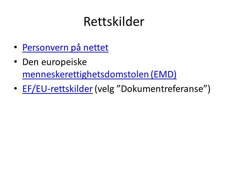 Rettskilder Personvern på nettet Den europeiske menneskerettighetsdomstolen (EMD) menneskerettighetsdomstolen (EMD) EF/EU-rettskilder (velg Dokumentreferanse ) EF/EU-rettskilder
