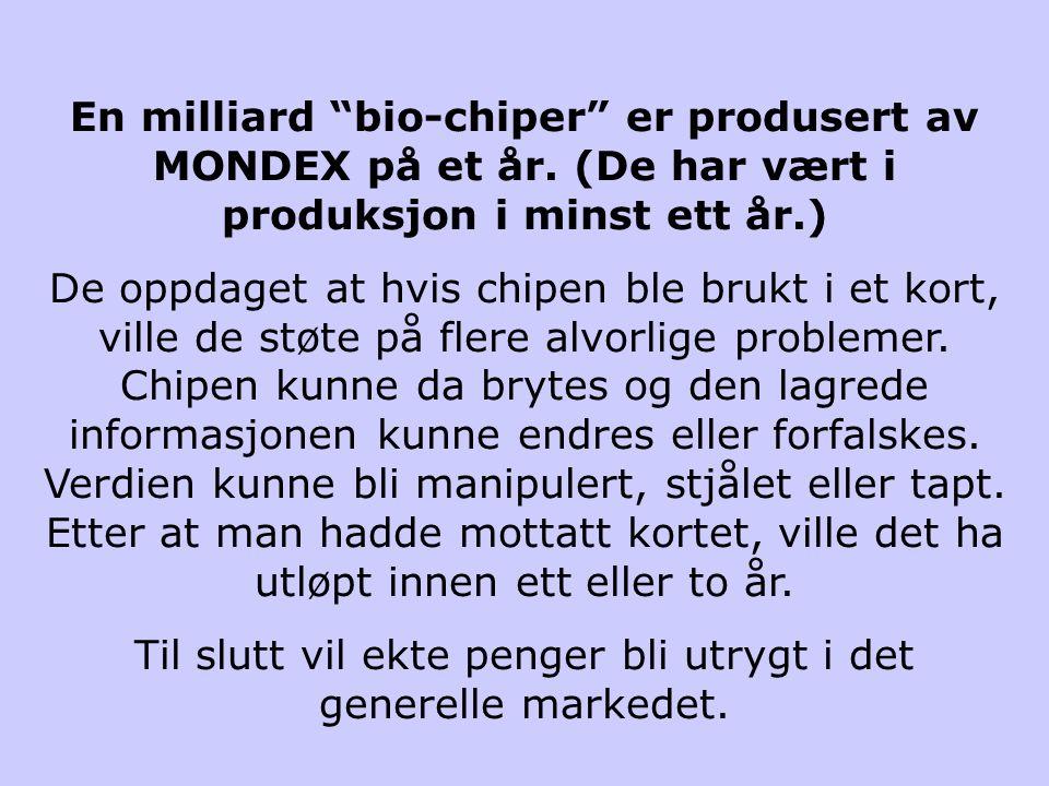 """En milliard """"bio-chiper"""" er produsert av MONDEX på et år. (De har vært i produksjon i minst ett år.) De oppdaget at hvis chipen ble brukt i et kort, v"""