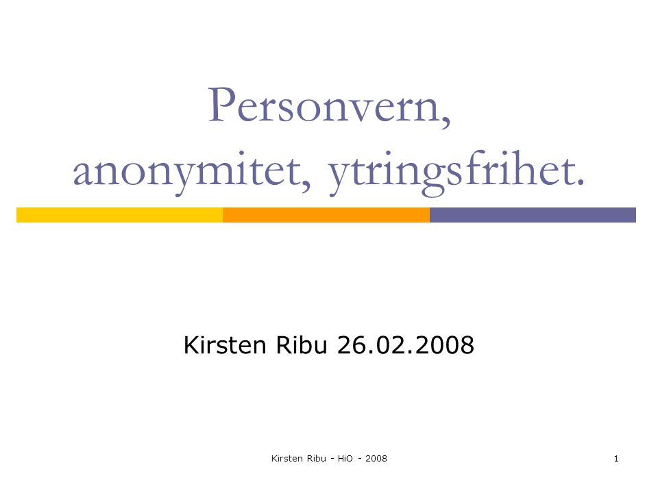 Kirsten Ribu - HiO - 20082 I dag:  Personvern  Anonymitet på Internett  Datakriminalitet og 'cybercrime'  Ytringsfrihet  Ressurser: Lov om personvern http://www.lovdata.no/all/hl- 20000414-031.htmlhttp://www.lovdata.no/all/hl- 20000414-031.html Datatilsynets sider www.datatilsynet.nowww.datatilsynet.no A Gift of Fire kapittel 5