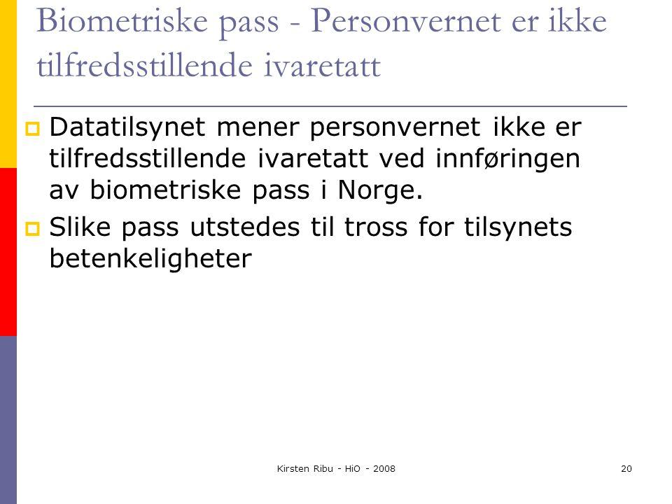Kirsten Ribu - HiO - 200820 Biometriske pass - Personvernet er ikke tilfredsstillende ivaretatt  Datatilsynet mener personvernet ikke er tilfredsstillende ivaretatt ved innføringen av biometriske pass i Norge.