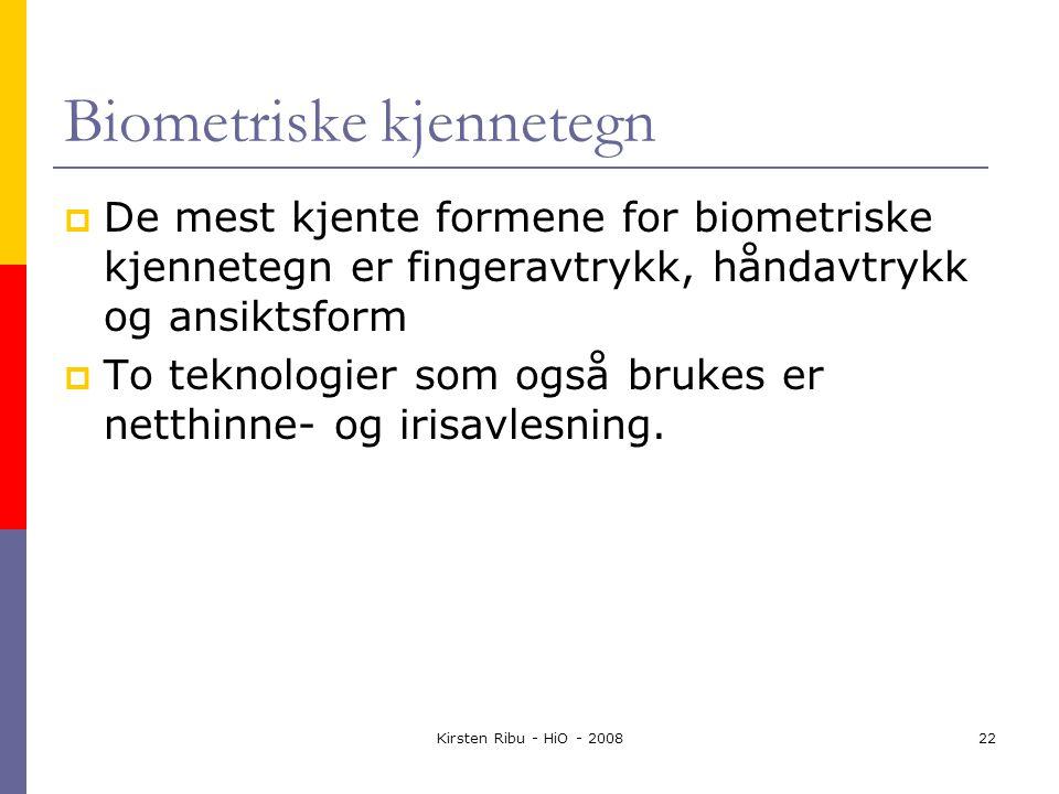 Kirsten Ribu - HiO - 200822 Biometriske kjennetegn  De mest kjente formene for biometriske kjennetegn er fingeravtrykk, håndavtrykk og ansiktsform  To teknologier som også brukes er netthinne- og irisavlesning.
