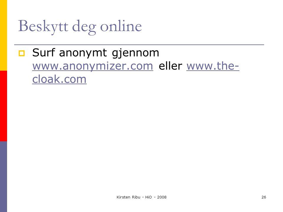 Kirsten Ribu - HiO - 200826 Beskytt deg online  Surf anonymt gjennom www.anonymizer.com eller www.the- cloak.com www.anonymizer.comwww.the- cloak.com