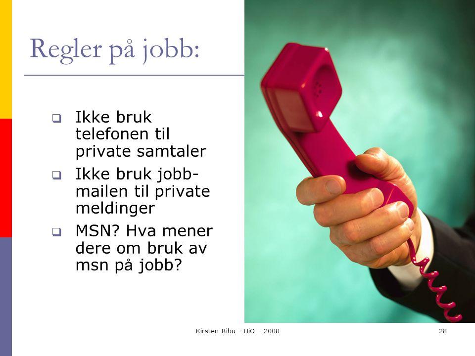 Kirsten Ribu - HiO - 200828 Regler på jobb:  Ikke bruk telefonen til private samtaler  Ikke bruk jobb- mailen til private meldinger  MSN.