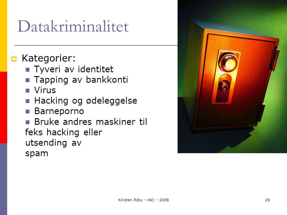 Kirsten Ribu - HiO - 200829 Datakriminalitet  Kategorier: Tyveri av identitet Tapping av bankkonti Virus Hacking og ødeleggelse Barneporno Bruke andres maskiner til feks hacking eller utsending av spam