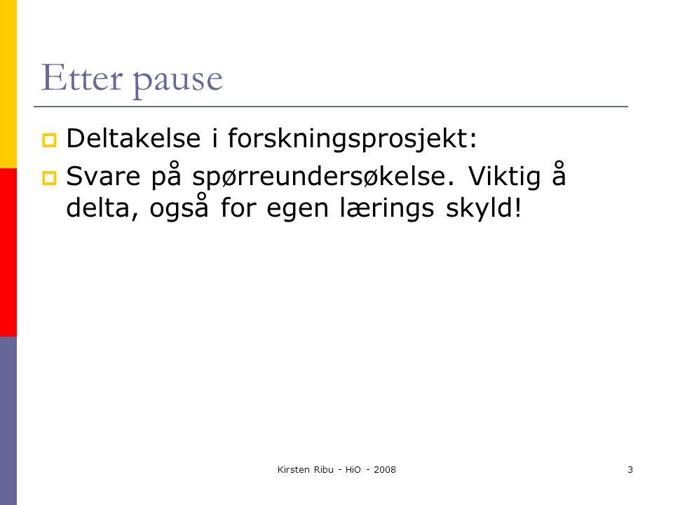 Kirsten Ribu - HiO - 20083 Etter pause  Deltakelse i forskningsprosjekt:  Svare på spørreundersøkelse.