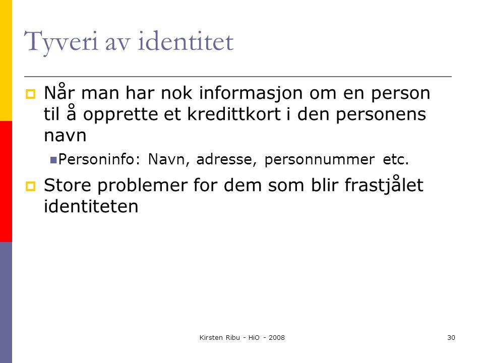 Kirsten Ribu - HiO - 200830 Tyveri av identitet  Når man har nok informasjon om en person til å opprette et kredittkort i den personens navn Personinfo: Navn, adresse, personnummer etc.