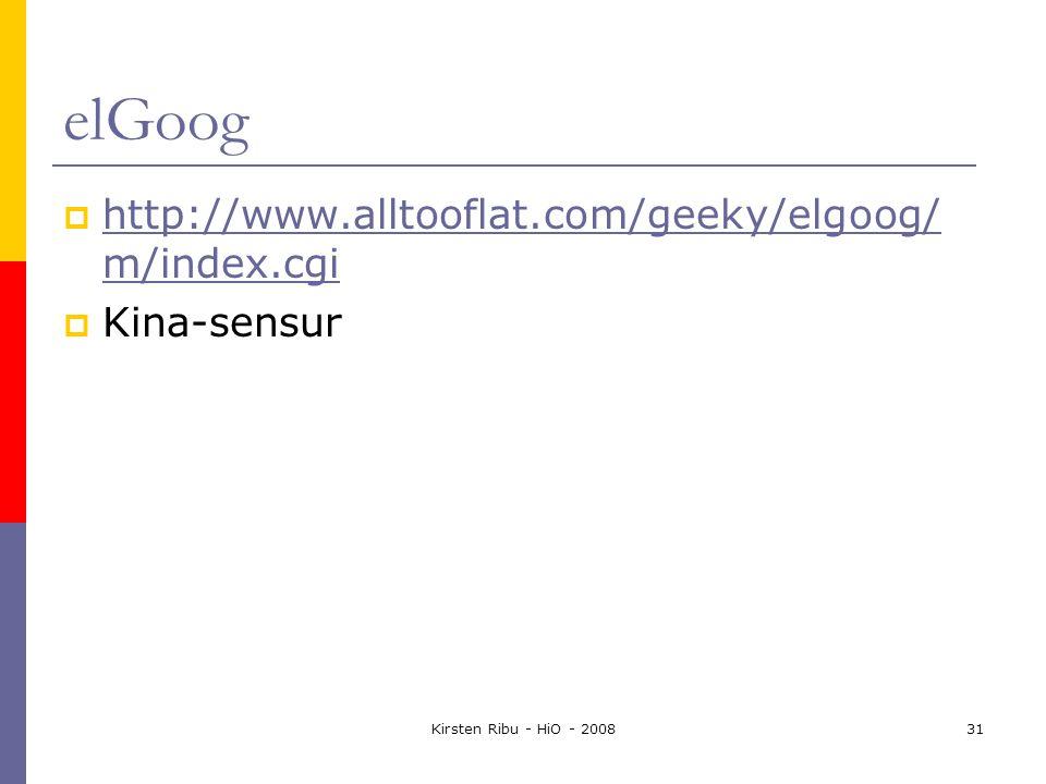 Kirsten Ribu - HiO - 200831 elGoog  http://www.alltooflat.com/geeky/elgoog/ m/index.cgi http://www.alltooflat.com/geeky/elgoog/ m/index.cgi  Kina-sensur