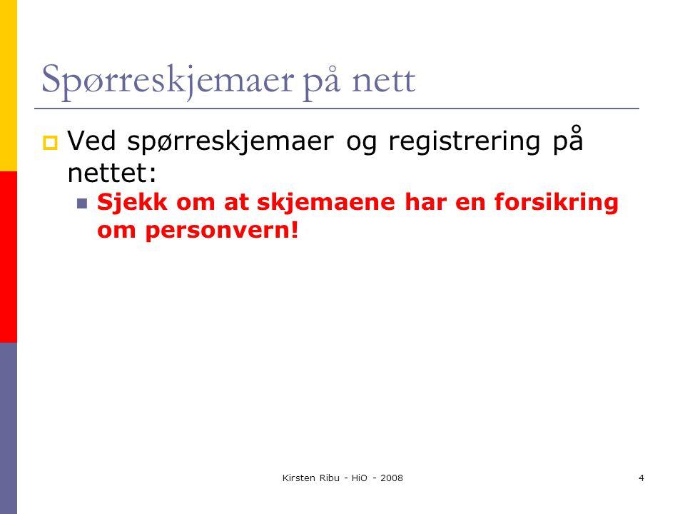 Kirsten Ribu - HiO - 20084 Spørreskjemaer på nett  Ved spørreskjemaer og registrering på nettet: Sjekk om at skjemaene har en forsikring om personvern!