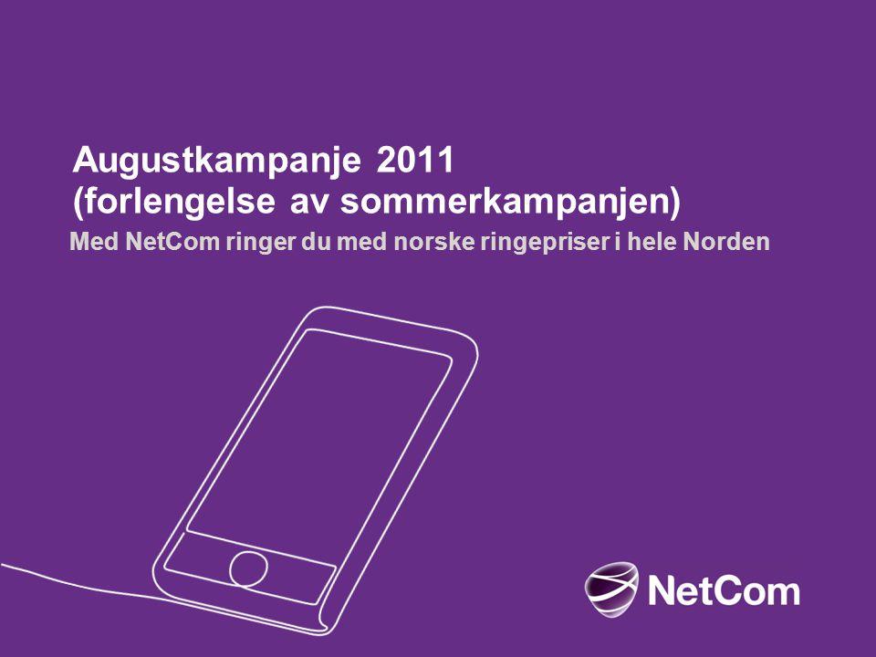 Augustkampanje 2011 (forlengelse av sommerkampanjen) Med NetCom ringer du med norske ringepriser i hele Norden