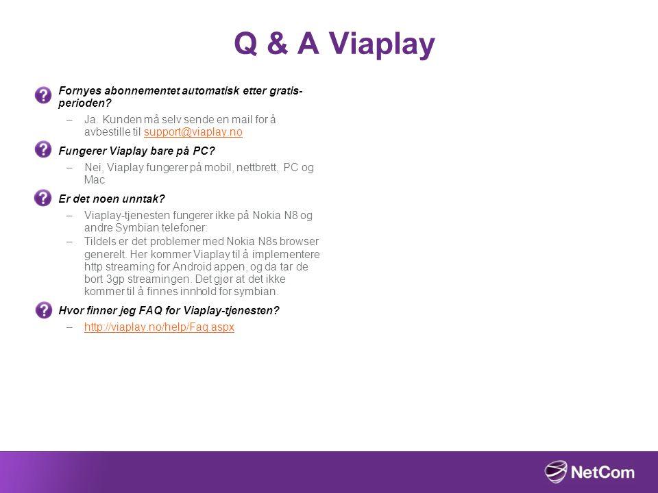 Q & A Viaplay Fornyes abonnementet automatisk etter gratis- perioden? –Ja. Kunden må selv sende en mail for å avbestille til support@viaplay.nosupport