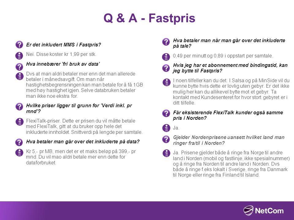 Q & A - Fastpris Er det inkludert MMS i Fastpris? Nei. Disse koster kr 1,99 per stk. Hva innebærer 'fri bruk av data' Dvs at man aldri betaler mer enn