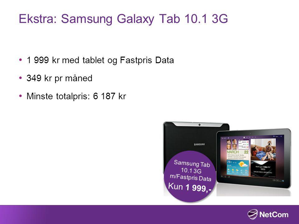 Ekstra: Samsung Galaxy Tab 10.1 3G Samsung Tab 10.1 3G m/Fastpris Data Kun 1 999,- 1 999 kr med tablet og Fastpris Data 349 kr pr måned Minste totalpr