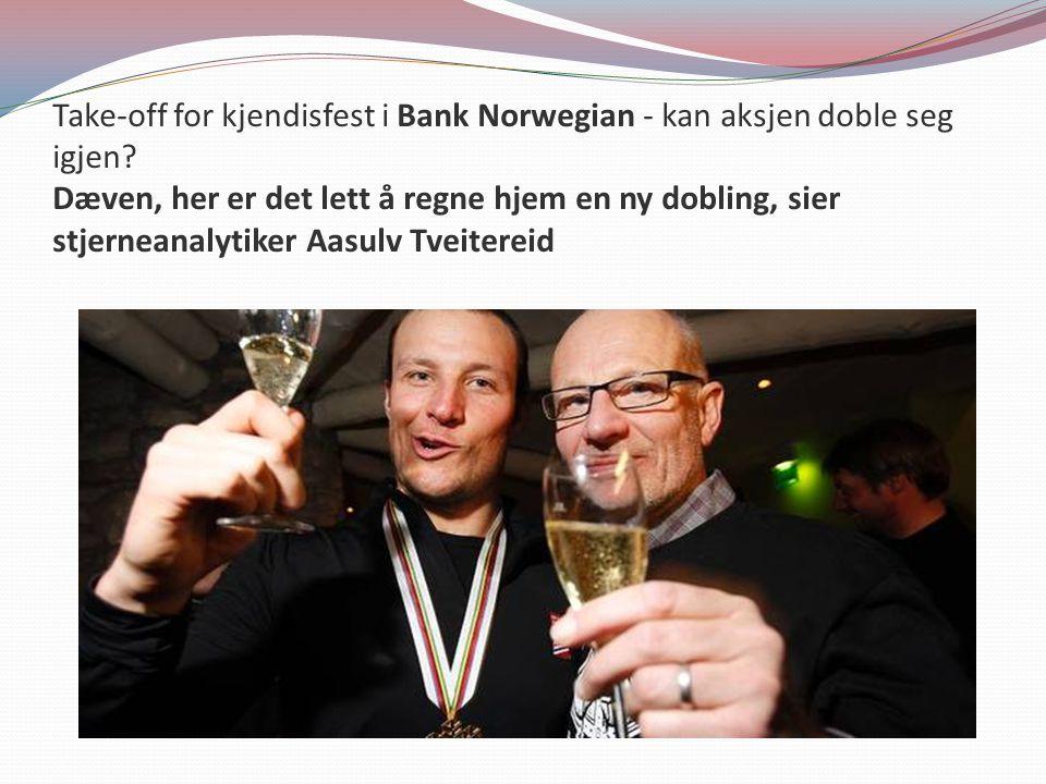 Take-off for kjendisfest i Bank Norwegian - kan aksjen doble seg igjen? Dæven, her er det lett å regne hjem en ny dobling, sier stjerneanalytiker Aasu