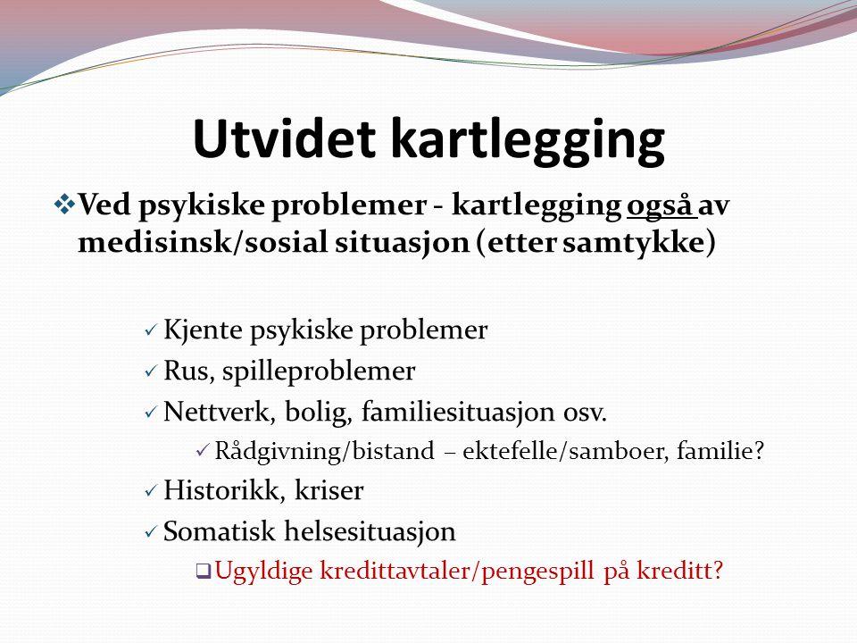 Utvidet kartlegging  Ved psykiske problemer - kartlegging også av medisinsk/sosial situasjon (etter samtykke) Kjente psykiske problemer Rus, spilleproblemer Nettverk, bolig, familiesituasjon osv.