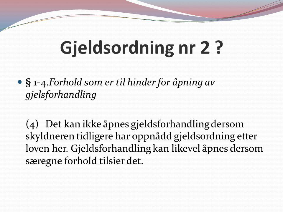 Gjeldsordning nr 2 ? § 1-4.Forhold som er til hinder for åpning av gjelsforhandling (4) Det kan ikke åpnes gjeldsforhandling dersom skyldneren tidlige