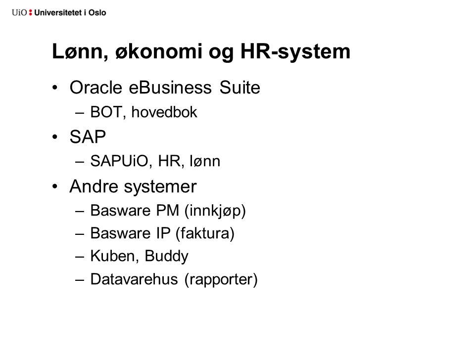 Lønn, økonomi og HR-system Oracle eBusiness Suite –BOT, hovedbok SAP –SAPUiO, HR, lønn Andre systemer –Basware PM (innkjøp) –Basware IP (faktura) –Kub