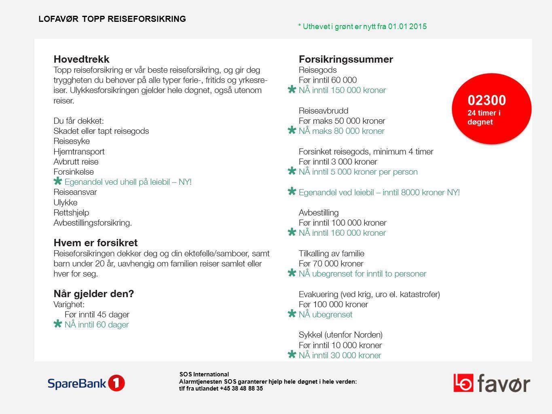 LOFAVØR TOPP REISEFORSIKRING * Uthevet i grønt er nytt fra 01.01 2015 SOS International Alarmtjenesten SOS garanterer hjelp hele døgnet i hele verden:
