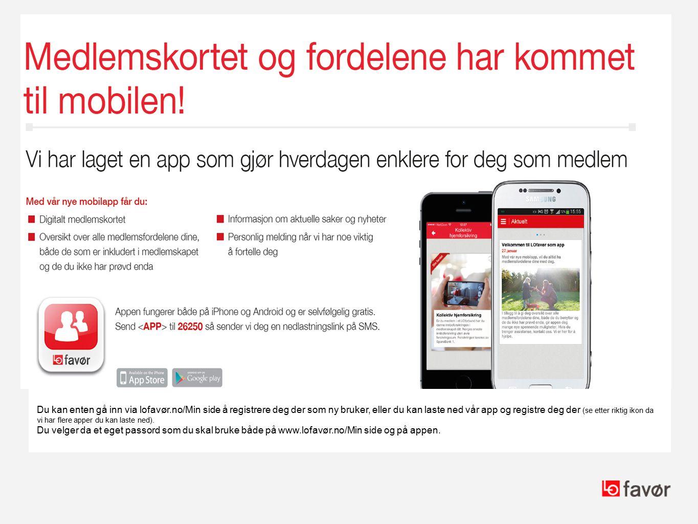 MEDLEMSKAPET NÅ PÅ MOBILE N Du kan enten gå inn via lofavør.no/Min side å registrere deg der som ny bruker, eller du kan laste ned vår app og registre