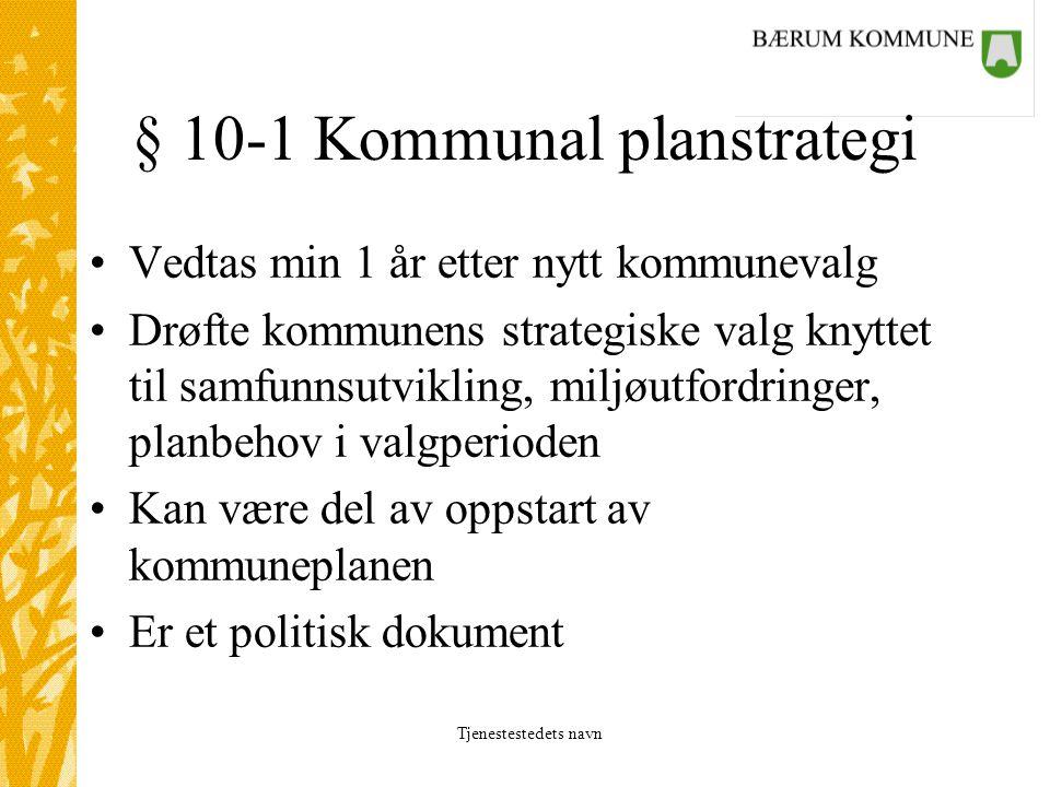 Tjenestestedets navn § 10-1 Kommunal planstrategi Vedtas min 1 år etter nytt kommunevalg Drøfte kommunens strategiske valg knyttet til samfunnsutvikli