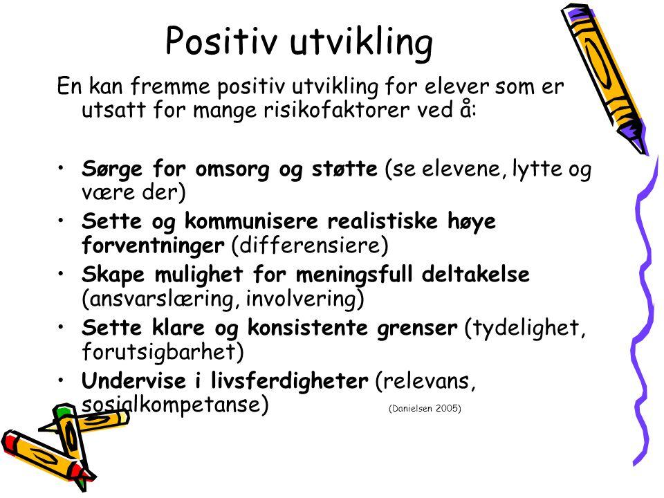 Positiv utvikling En kan fremme positiv utvikling for elever som er utsatt for mange risikofaktorer ved å: Sørge for omsorg og støtte (se elevene, lyt