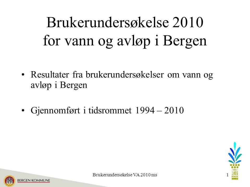 Brukerundersøkelse VA 2010 ms1 Resultater fra brukerundersøkelser om vann og avløp i Bergen Gjennomført i tidsrommet 1994 – 2010 Brukerundersøkelse 2010 for vann og avløp i Bergen
