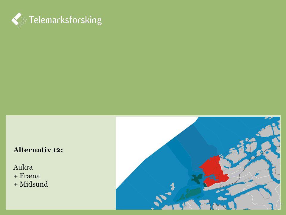 Alternativ 12: Aukra + Fræna + Midsund 50