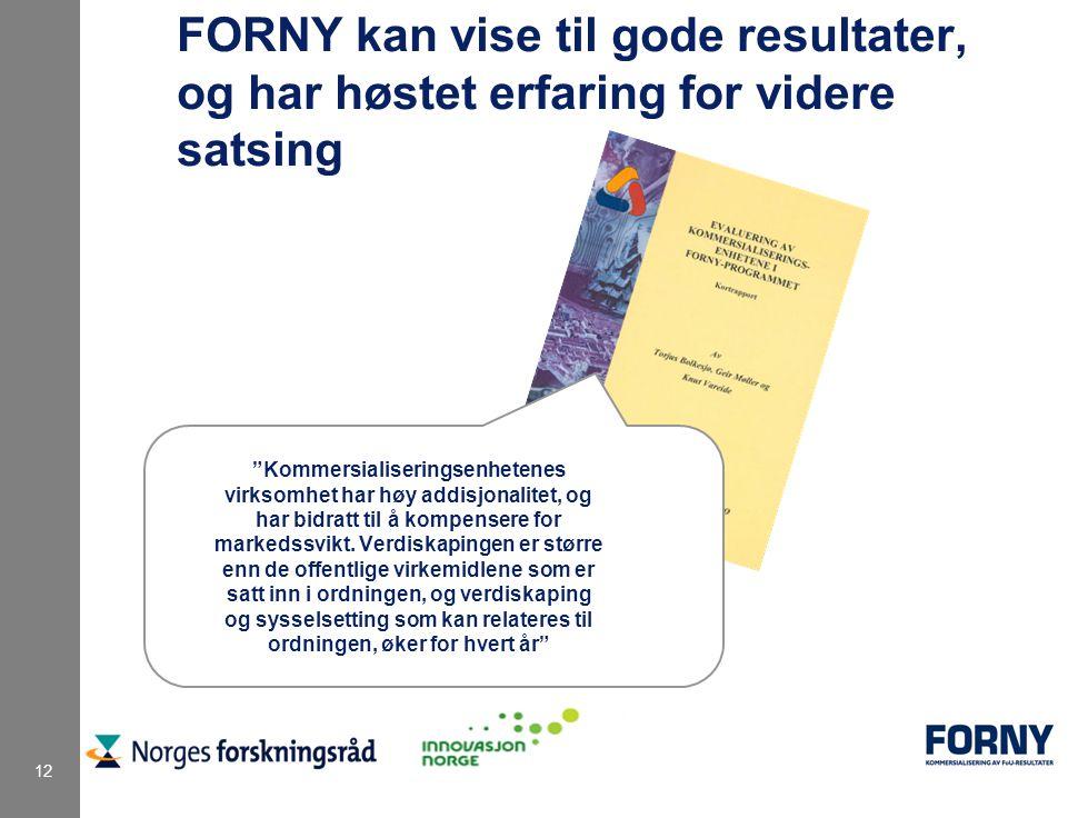 12 FORNY kan vise til gode resultater, og har høstet erfaring for videre satsing Kommersialiseringsenhetenes virksomhet har høy addisjonalitet, og har bidratt til å kompensere for markedssvikt.